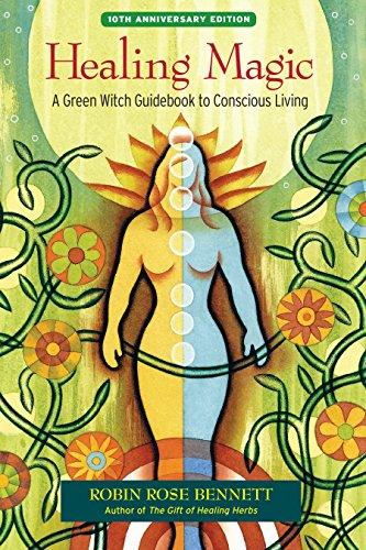 Rose-hexe (Healing Magic, 10th Anniversary Edition: A Green Witch Guidebook to Conscious Living)