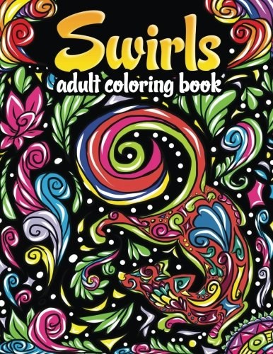 Swirls Adult Coloring Book: Amazing Swirls, Fun Florals and Magical Mandalas to Color for Relaxation and Stress Relief por The Snarky Colorists