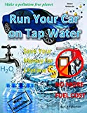 Run Your Car on Tap Water: save money for lifetime, no more fuel cost, make a pollution free world,never pay for fuel again.