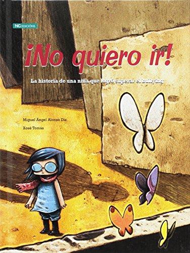 ¡No quiero ir! : la historia de una niña que logró superar el bullying por Miguel Ángel Alonso Diz