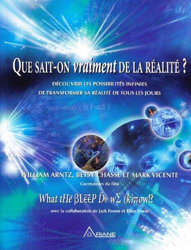Que sait-on vraiment de la réalité ? Découvrir les possibilités infinies de transformer sa réalité de tous les jours par William Arntz