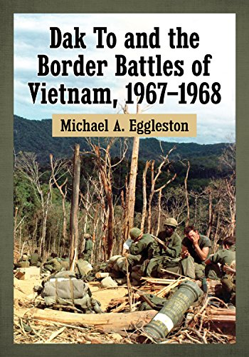 Dak To and the Border Battles of Vietnam, 1967–1968 (Ein Loc, Vietnam)