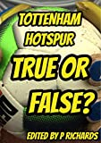 Tottenham Hotspur: True or False?