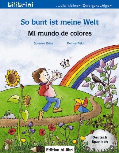 Preisvergleich Produktbild So bunt ist meine Welt / Mi mundo de colores: Mein erstes deutsch-spanisches Kinderbuch