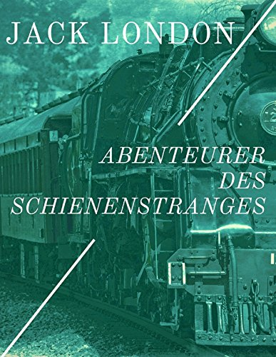 Abenteurer des Schienenstranges: Erlebnisse als blinder Passagier der Eisenbahn (German Edition)