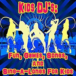 KIDS DJ's: FUN, GAMES, SONGS, and SING-A-LONGS FOR KIDS