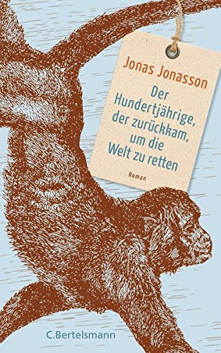 Buchseite und Rezensionen zu 'Der Hundertjährige, der zurückkam, um die Welt zu retten: Roman' von Jonas Jonasson