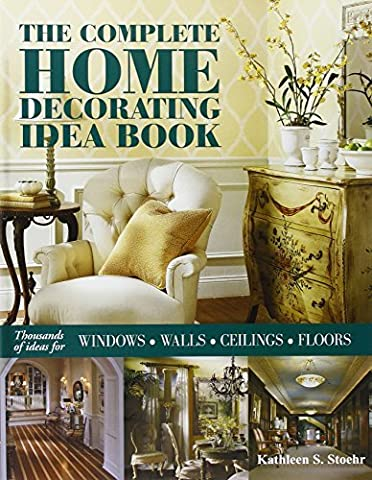 The Complete Home Decorating Idea Book: Thousands of Ideas for Windows, Walls, Ceilings and Floors by Kathleen S. Stoehr (2007-10-15)