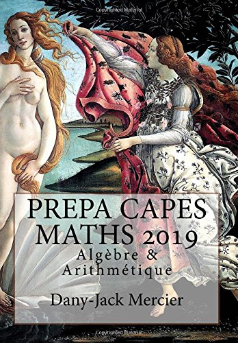 PREPA CAPES MATHS 2019 Algèbre & Arithmétique par Dany-Jack Mercier