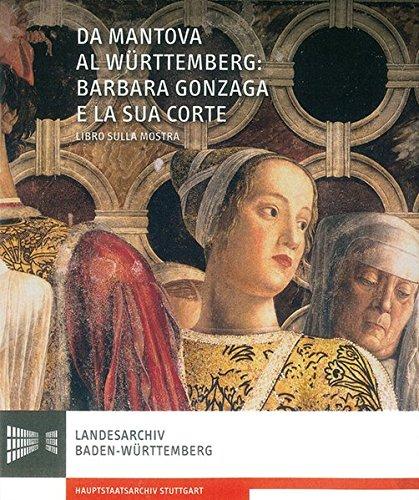 Da Mantova a Württemberg: Barbara Gonzaga e la sua corte: Eine Publikation des Landesarchivs Baden-Württemberg (Sonderveröffentlichungen des Landesarchivs Baden-Württemberg)