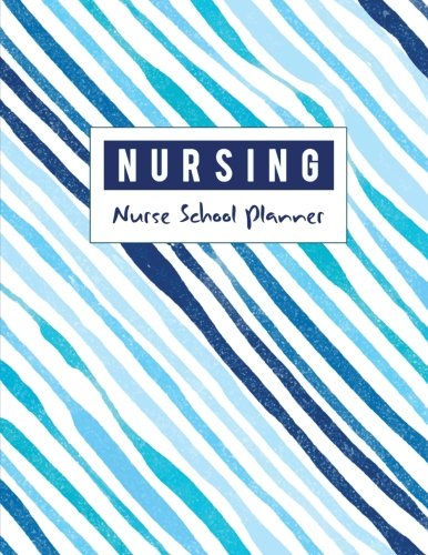 Nursing School Planner: Medical Nurse Student Organized, Childcare Tracker, Organizer and Calendar, Yearly, Monthly, Weekly, Yearly Goal, Diary School Journal (July 2018 - June 2019)