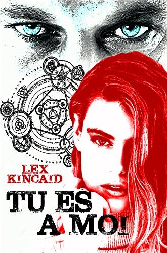 TU ES A MOI (Lex KINCAID t. 1) (French Edition)