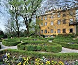 The Elegant Garden: Architecture and Landscape of the World's Finest Gardens