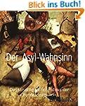Der Asyl-Wahnsinn: Das klinische Helf...