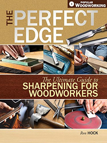 The Perfect Edge: The Ultimate Guide to Sharpening for Woodworkers (Popular Woodworking)