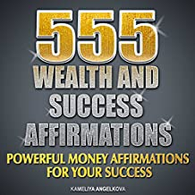555 Wealth And Success Affirmations: Powerful Money Affirmations For Your Success (English Edition)