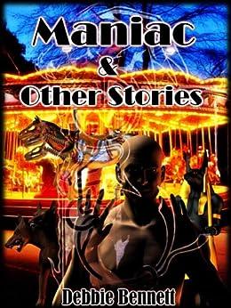Maniac & Other Stories by [Bennett, Debbie]