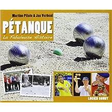FABULEUSE HISTOIRE DE LA PETANQUE de MARTINE PILATE ( 5 juin 2013 )