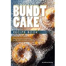 Bundt Cake Recipe Book: The Ultimate Cookbook for Bundt Cake Lovers (English Edition)