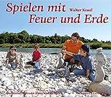 Spielen mit Feuer und Erde (Werkbücher für Kinder, Eltern und Erzieher)