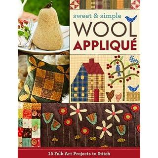 Sweet & Simple Wool Appliqué: 19 Folk Art Projects to Stitch