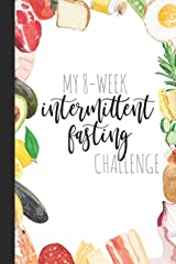 My 8-Week Intermittent Fasting Challenge: A Journal And Guided Logbook For Intermittent Fasting Paperback