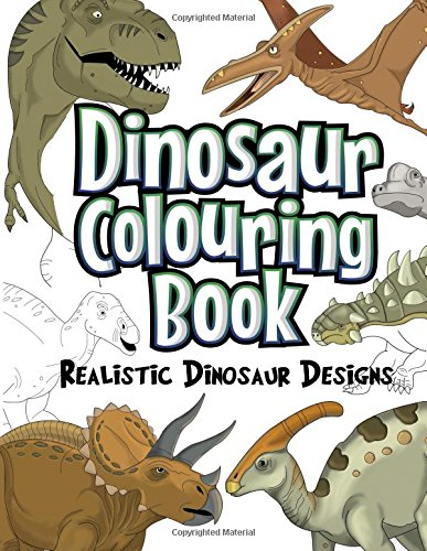 Dinosaur Colouring Book Realistic Designs For Boys And Girls Aged 6 12