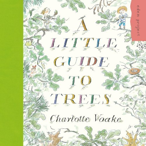a-little-guide-to-trees-eden-project-by-charlotte-voake-2011-06-01