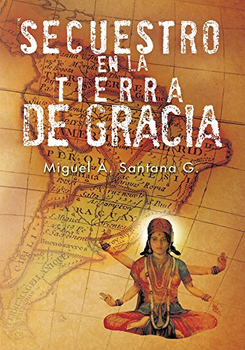 Secuestro En La Tierra De Gracia por Miguel A. Santana G.