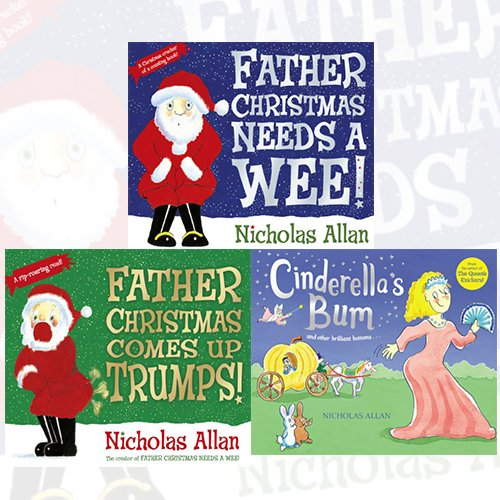 Nicholas Allan Collection 3 Books Bundle (Father Christmas Needs a Wee, Father Christmas Comes Up Trumps!, Cinderella's Bum)