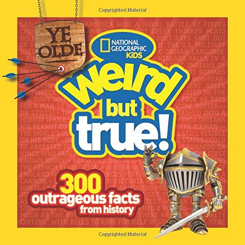 Ye Olde Weird But True!: 300 Outrageous Facts from History (Weird But True)