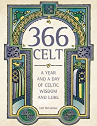 366 Celt: A Year and a Day of Celtic Wisdom and Lore by Carl McColman (2008-08-15)