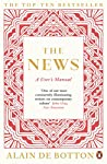Alain de Botton explores our relationship with 'the news' in this book full of his trademark wit and wisdom.      Following on from his bestselling Religion for Atheists, Alain de Botton turns now to look at the manic and peculiar positions t...