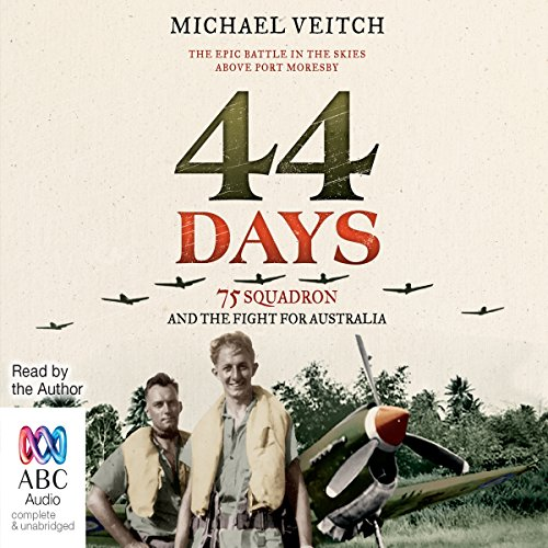44 Days: 75 Squadron and the Fight for Australia - Michael Veitch - Unabridged
