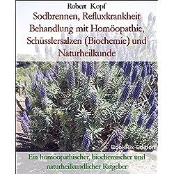 Sodbrennen, Refluxkrankheit Behandlung mit Homöopathie, Schüsslersalzen (Biochemie) und Naturheilkunde: Ein homöopathischer, biochemischer und naturheilkundlicher Ratgeber