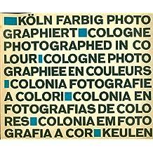 Koln Farbig Photographiert. Cologne phtographed in colour. Cologne photographiee en couleurs. Colonia fotografie a colori