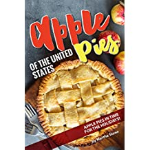 Apple Pies of the United States: Apple Pies in Time for the Holidays! (English Edition)