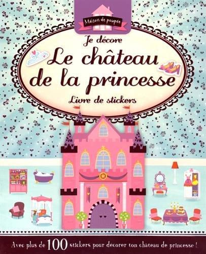 Je décore le château de la princesse : Livre de stickers, avec plus de 100 stickers pour décorer ton château de princesse !
