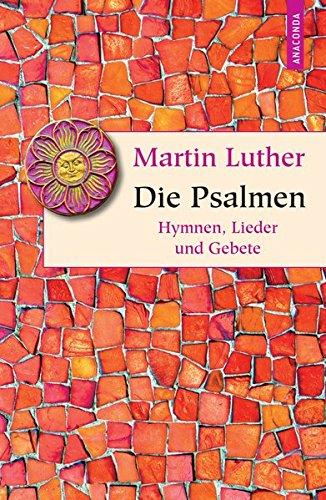 Die Psalmen: Hymnen, Lieder und Gebete (Geschenkbuch Weisheit)