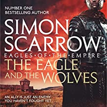 The Eagle and the Wolves: Eagles of the Empire, Book 4