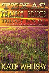 Texas Prairie Brides Trilogy Box Set: A Clean Historical Mail Order collection by Kate Whitsby (2014-12-03)