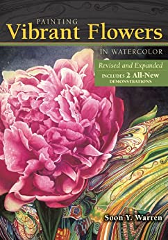 Painting Vibrant Flowers in Watercolor: Revised & Expanded by [Warren, Soon Y.]