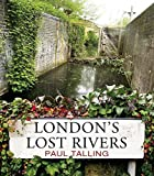 London's Lost Rivers by Paul Talling (2011-06-01)