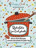 Happy Carb: Ratzfatz Low Carb gekocht: 55 Low-Carb-Rezepte, einfach und schnell für jeden Tag: 55 Low-Carb-Rezepte, einfach und schnell für jeden Tag