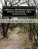 Telecharger Livres 40Prieres PROPHETIQUES POUR MAISON DES CHRETIENS PRIERE (PDF,EPUB,MOBI) gratuits en Francaise