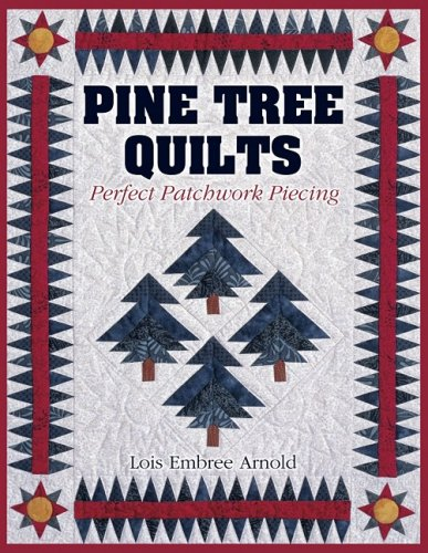 Pine Tree Quilts: Perfect Patchwork Piecing por Lois Embree Arnold