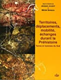 Territoires, déplacements, mobilité, échanges durant la Préhistoire : Terres et hommes du Sud