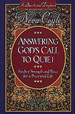 Answering God's Call to Quiet: Finding Strength and Peace for a Presured Life (Devotional Daybook) by Neva Coyle (1997-05-02)