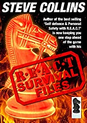 R.E.A.C.T SURVIVAL FILES (Steve Collins REACT Self Defense Library Book 3)