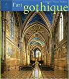 L'Art gothique - Architecture, sculpture, peinture